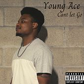 Can't Let Go by Young Ace