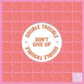 Don't Give Up de Double Trouble