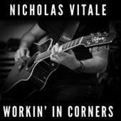 Workin' in Corners by Nicholas Vitale