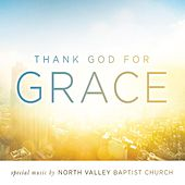 Thank God for Grace by North Valley Baptist Church