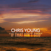 If That Ain't God von Chris Young