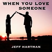 When You Love Someone von Jeff Hartman