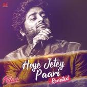 Hoye Jete Paari Revisited by Arijit Singh