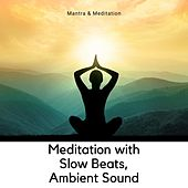 Meditation with Slow Beats, Ambient Sound by Mantra