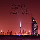 Chill Out Arabic Vibes von Chill Out
