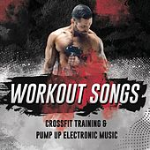 Workout Songs. Crossfit Training & Pump Up Electronic Music di Various Artists