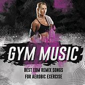 Gym Music. Best EDM Remix Songs for Aerobic Exercise di German Garcia