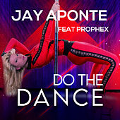 Do the Dance (feat. prophex) by Jay Aponte