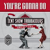 You're Gonna Do by Tent Show Troubadours