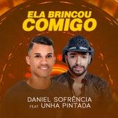 Ela Brincou Comigo (feat. Unha Pintada) de Daniel Sofrência