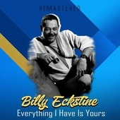Everything I Have Is Yours (Remastered) by Billy Eckstine