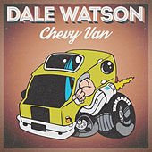 Chevy Van by Dale Watson