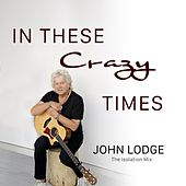 In These Crazy Times (Isolation Mix) by John Lodge