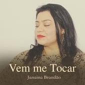 Vem Me Tocar de Janaina Brandão