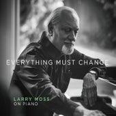 Everything Must Change de Larry Moss