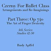 Czerny for Ballet Class, Arrangements and Re-Imaginings, Pt. Three, Op. 740: 4th Series: Studies 42-50 by Rudy Apffel