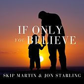 If Only You Believe by Skip Martin