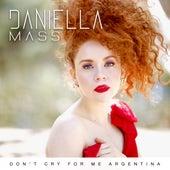 Don´t Cry for Me Argentina von Daniella Mass