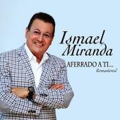 Aferrado a Ti (Remastered) by Ismael Miranda