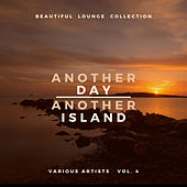 Another Day, Another Island (Beautiful Lounge Collection), Vol. 4 de Various Artists