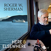 Here & Elsewhere (Live) de Roger W Sherman