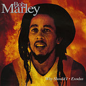 Why Should I/Exodus by Bob Marley & The Wailers