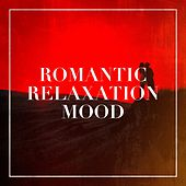 Romantic Relaxation Mood by The Love Unlimited Orchestra, Musica Romantica Ensemble, Relaxing Instrumental Music