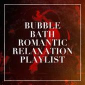 Bubble Bath Romantic Relaxation Playlist de Romantic Time, Love Generation, Instrumental Chillout Lounge Music Club