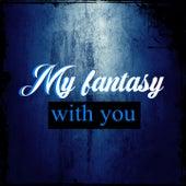 My Fantasy with You by Xandra Garsem, Leo Daniel, Charly Romer8, Ximena Giovanna, Carlos Zaur, Carolina garcia, Nathan Rocha, Keblin Ovalles, Carolina Sotelo, Karen Mendez