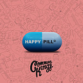 Happy Pill by Common Kings
