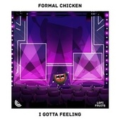 I Gotta Feeling von Formal Chicken