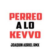 Perreo a Lo Kevvo von Joaquin Adriel Rmx