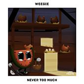Never Too Much de Weegie