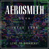 Live In Texas, 1988 (Live FM Broadcast Remastered) by Aerosmith