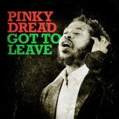 Got to Leave de Pinky Dread
