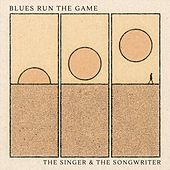 Blues Run the Game by The Singer and the Songwriter