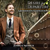 Desire for Departure: A Hammered Dulcimer Journey by Joshua Messick