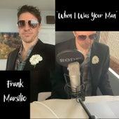 When I Was Your Man de Frank Marsilio