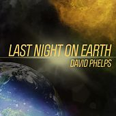 Last Night on Earth by David Phelps