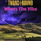 What's the Vibe by Twang and Round