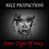 Some Type Of Way by Able