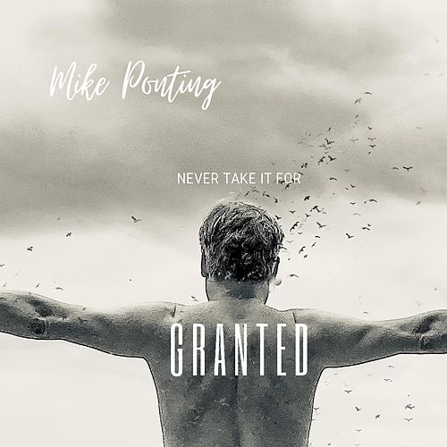 Never Take It for Granted by Mike Ponting