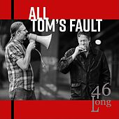All Tom's Fault by 46 Long