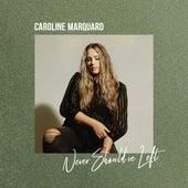 Never Should've Left by Caroline Marquard