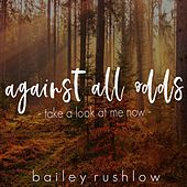 Against All Odds (Take a Look At Me Now) (Acoustic) by Bailey Rushlow