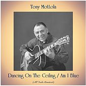 Dancing On The Ceiling / Am I Blue (All Tracks Remastered) de Tony Mottola