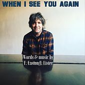 When I See You Again by Tim Easton