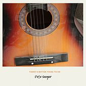 There's Better Thing to Do von Pete Seeger