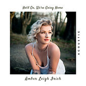 Hold On, We're Going Home (Acoustic) de Amber Leigh Irish
