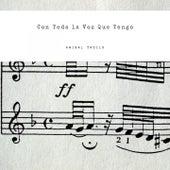 Con Toda la Voz Que Tengo by Anibal Troilo